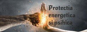 Protectia energetica si psihica Psihoterapeut Paul Apostica